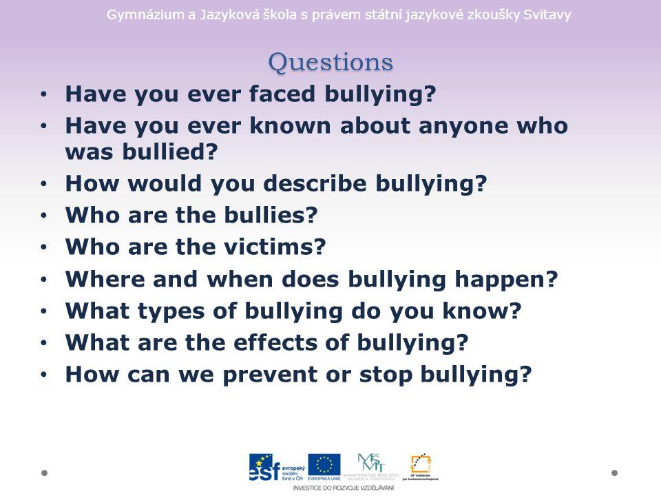 Gymnázium a Jazyková škola s právem státní jazykové zkoušky Svitavy Questions Have you ever faced bullying.