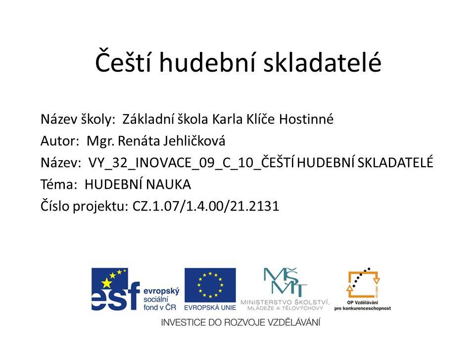 Čeští hudební skladatelé Název školy: Základní škola Karla Klíče Hostinné Autor: Mgr.