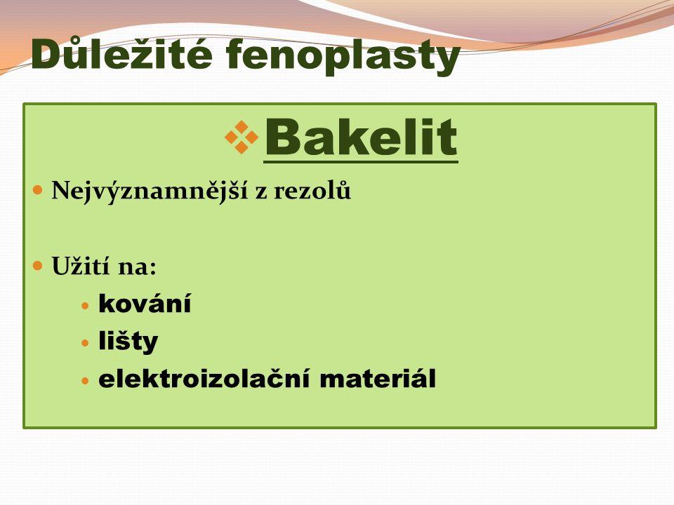 Důležité fenoplasty  Bakelit Nejvýznamnější z rezolů Užití na: kování lišty elektroizolační materiál