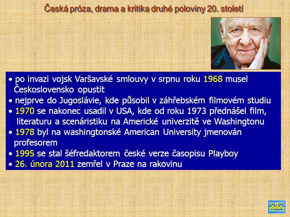 po invazi vojsk Varšavské smlouvy v srpnu roku 1968 musel Československo opustit nejprve do Jugoslávie, kde působil v záhřebském filmovém studiu 1970 se nakonec usadil v USA, kde od roku 1973 přednášel film, literaturu a scenáristiku na Americké univerzitě ve Washingtonu 1978 byl na washingtonské American University jmenován profesorem 1995 se stal šéfredaktorem české verze časopisu Playboy 26.