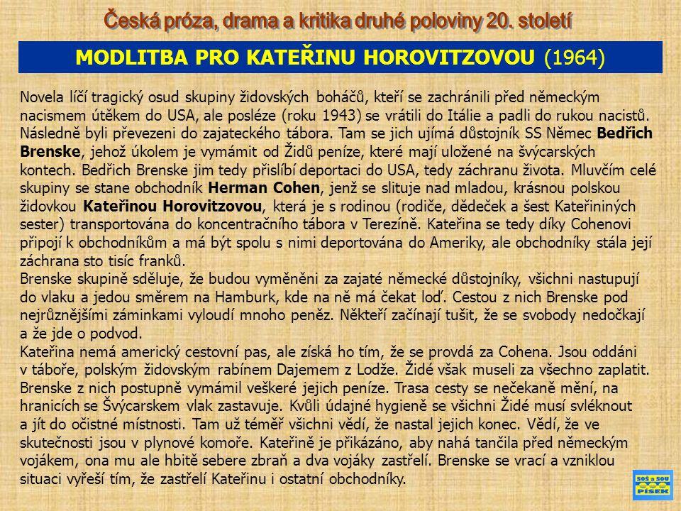 MODLITBA PRO KATEŘINU HOROVITZOVOU (1964) Novela líčí tragický osud skupiny židovských boháčů, kteří se zachránili před německým nacismem útěkem do USA, ale posléze (roku 1943) se vrátili do Itálie a padli do rukou nacistů.