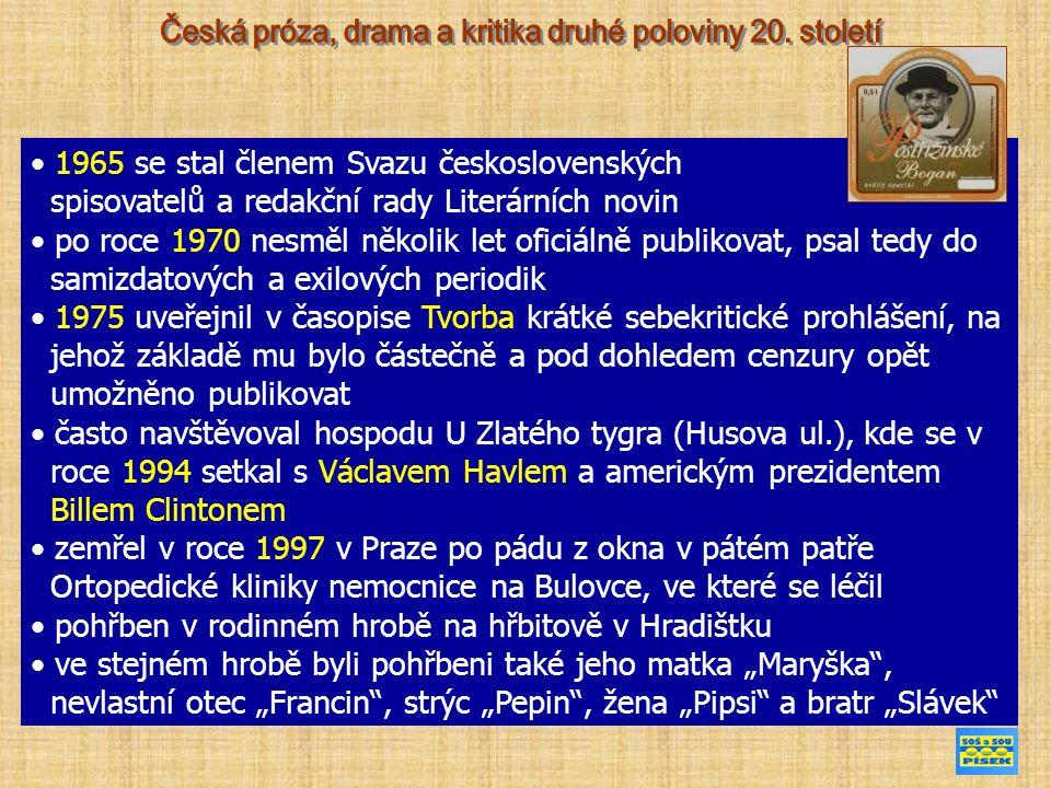 """1965 se stal členem Svazu československých spisovatelů a redakční rady Literárních novin po roce 1970 nesměl několik let oficiálně publikovat, psal tedy do samizdatových a exilových periodik 1975 uveřejnil v časopise Tvorba krátké sebekritické prohlášení, na jehož základě mu bylo částečně a pod dohledem cenzury opět umožněno publikovat často navštěvoval hospodu U Zlatého tygra (Husova ul.), kde se v roce 1994 setkal s Václavem Havlem a americkým prezidentem Billem Clintonem zemřel v roce 1997 v Praze po pádu z okna v pátém patře Ortopedické kliniky nemocnice na Bulovce, ve které se léčil pohřben v rodinném hrobě na hřbitově v Hradištku ve stejném hrobě byli pohřbeni také jeho matka """"Maryška , nevlastní otec """"Francin , strýc """"Pepin , žena """"Pipsi a bratr """"Slávek"""