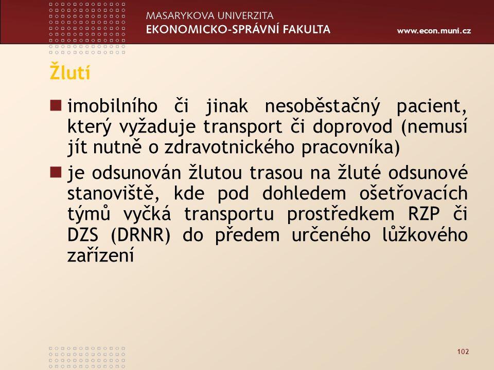 www.econ.muni.cz Žlutí imobilního či jinak nesoběstačný pacient, který vyžaduje transport či doprovod (nemusí jít nutně o zdravotnického pracovníka) je odsunován žlutou trasou na žluté odsunové stanoviště, kde pod dohledem ošetřovacích týmů vyčká transportu prostředkem RZP či DZS (DRNR) do předem určeného lůžkového zařízení 102