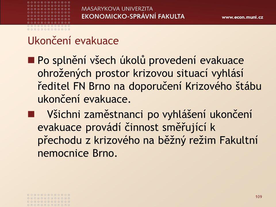 www.econ.muni.cz Ukončení evakuace Po splnění všech úkolů provedení evakuace ohrožených prostor krizovou situací vyhlásí ředitel FN Brno na doporučení Krizového štábu ukončení evakuace.