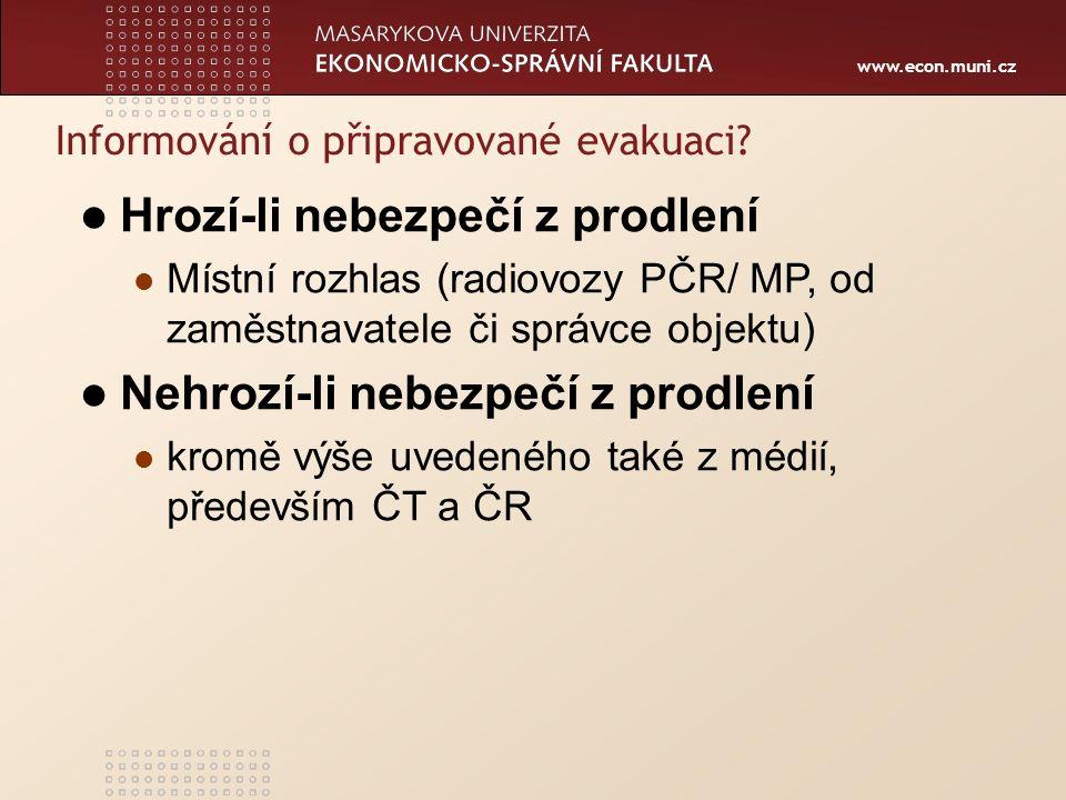 www.econ.muni.cz Hrozí-li nebezpečí z prodlení Místní rozhlas (radiovozy PČR/ MP, od zaměstnavatele či správce objektu) Nehrozí-li nebezpečí z prodlení kromě výše uvedeného také z médií, především ČT a ČR Informování o připravované evakuaci?