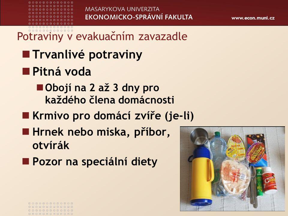 www.econ.muni.cz Potraviny v evakuačním zavazadle Trvanlivé potraviny Pitná voda Obojí na 2 až 3 dny pro každého člena domácnosti Krmivo pro domácí zvíře (je-li) Hrnek nebo miska, příbor, otvírák Pozor na speciální diety 116