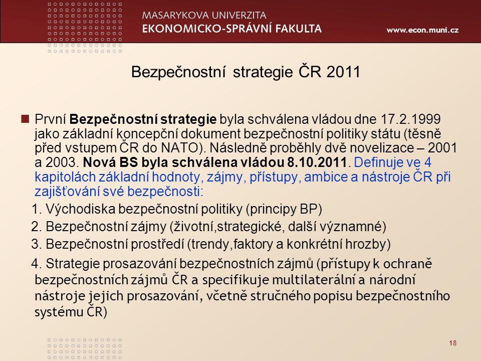 www.econ.muni.cz 18 První Bezpečnostní strategie byla schválena vládou dne 17.2.1999 jako základní koncepční dokument bezpečnostní politiky státu (těsně před vstupem ČR do NATO).
