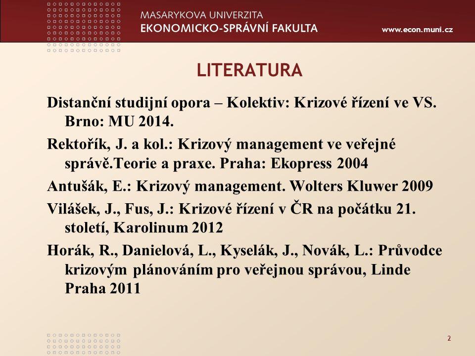 www.econ.muni.cz 3 PRAMENY Relevantní legislativa a dokumenty – viz dále (Ústava, Bezpečnostní strategie, krizové zákony, resortní zákony) webové stránky příslušných institucí (např.