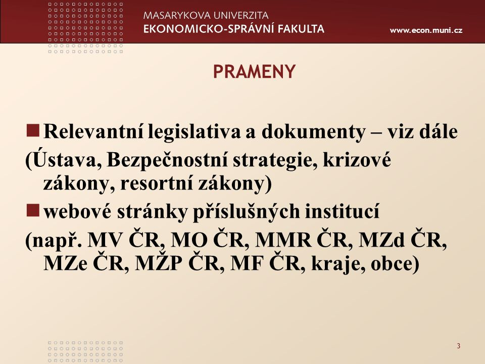 www.econ.muni.cz 34 Institucionální rámec zajištění bezpečnosti Klíčovou roli při zajišťování vnitřní bezpečnosti a ochrany obyvatelstva hrají bezpečnostní sbory, zejména pak Policie ČR a Hasičský záchranný sbor ČR.