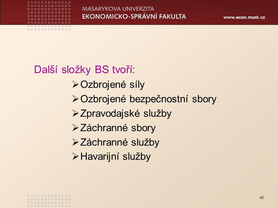 www.econ.muni.cz 40 Další složky BS tvoří:  Ozbrojené síly  Ozbrojené bezpečnostní sbory  Zpravodajské služby  Záchranné sbory  Záchranné služby  Havarijní služby