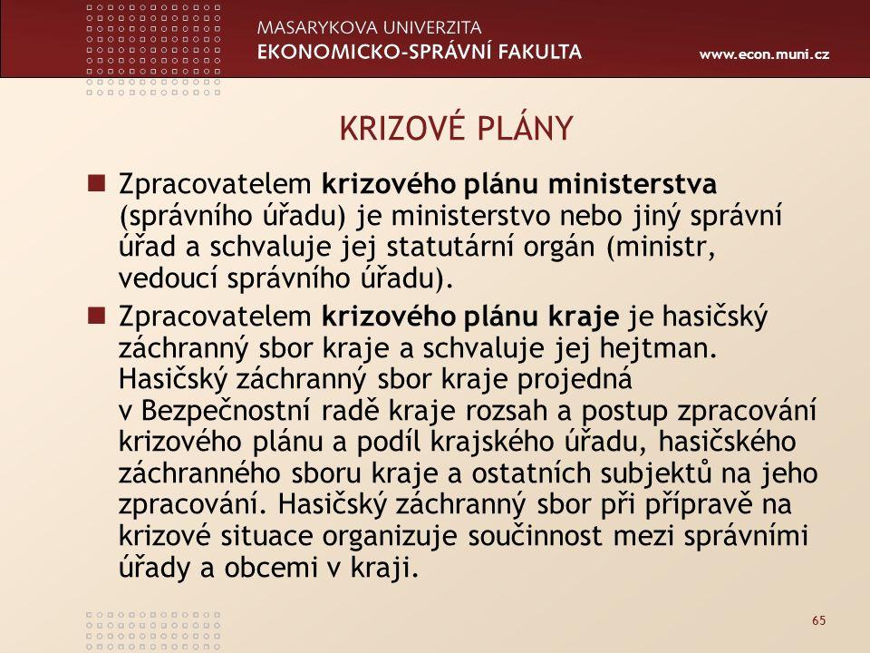 www.econ.muni.cz 65 KRIZOVÉ PLÁNY Zpracovatelem krizového plánu ministerstva (správního úřadu) je ministerstvo nebo jiný správní úřad a schvaluje jej statutární orgán (ministr, vedoucí správního úřadu).