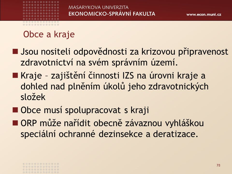 www.econ.muni.cz Obce a kraje Jsou nositeli odpovědnosti za krizovou připravenost zdravotnictví na svém správním území.