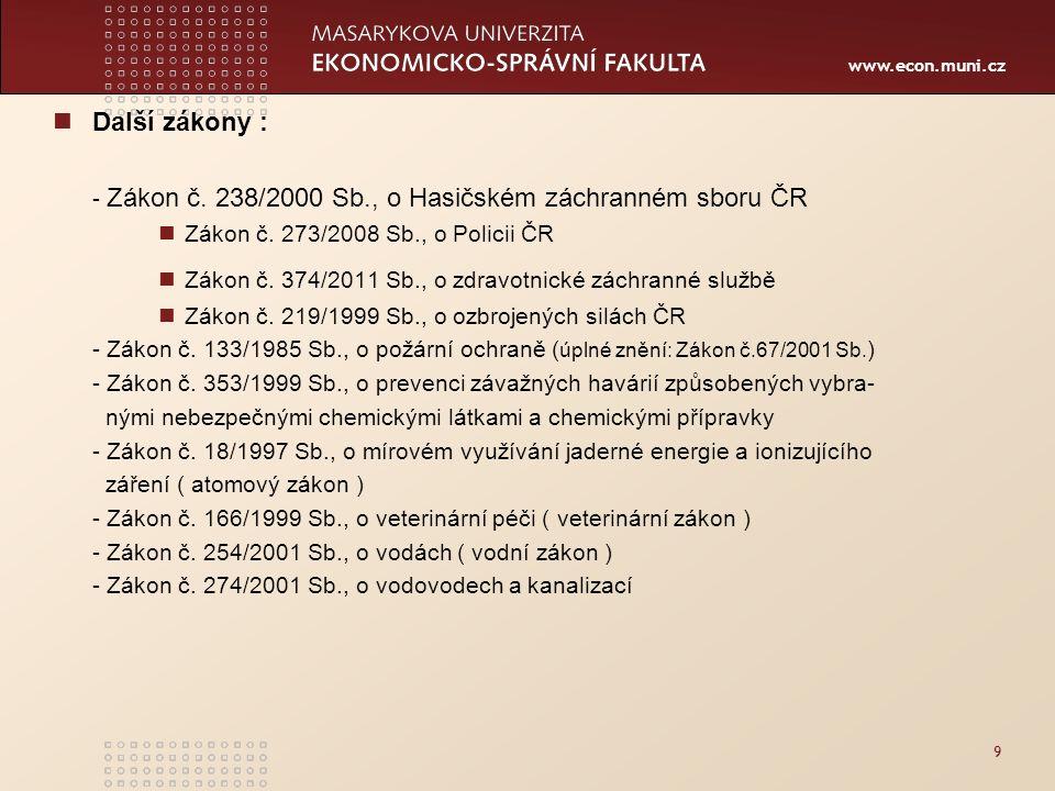 www.econ.muni.cz 9 Další zákony : - Zákon č. 238/2000 Sb., o Hasičském záchranném sboru ČR Zákon č.