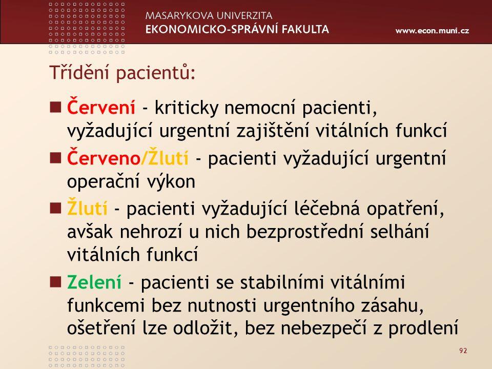 www.econ.muni.cz Třídění pacientů: Červení - kriticky nemocní pacienti, vyžadující urgentní zajištění vitálních funkcí Červeno/Žlutí - pacienti vyžadující urgentní operační výkon Žlutí - pacienti vyžadující léčebná opatření, avšak nehrozí u nich bezprostřední selhání vitálních funkcí Zelení - pacienti se stabilními vitálními funkcemi bez nutnosti urgentního zásahu, ošetření lze odložit, bez nebezpečí z prodlení 92