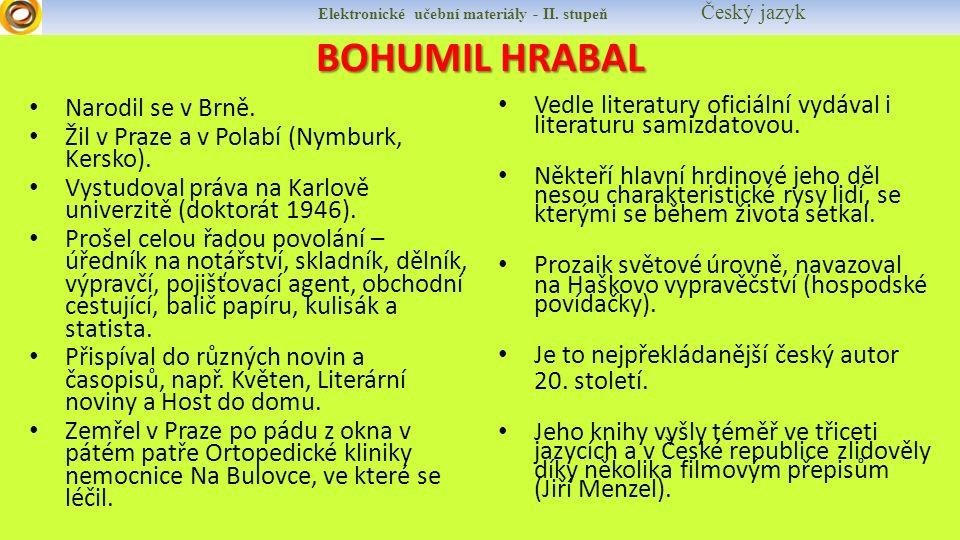 Elektronické učební materiály - II. stupeň Český jazyk BOHUMIL HRABAL Narodil se v Brně. Žil v Praze a v Polabí (Nymburk, Kersko). Vystudoval práva na