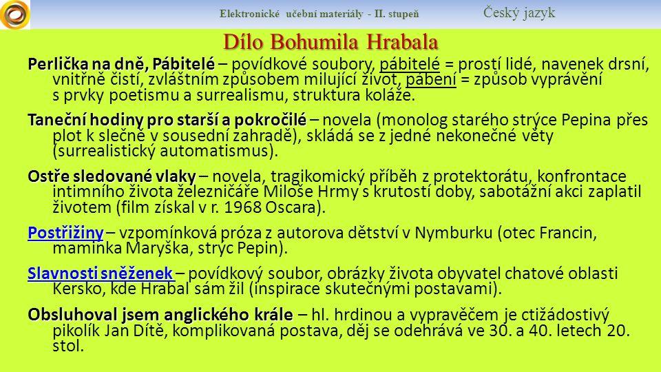 Dílo Bohumila Hrabala Elektronické učební materiály - II. stupeň Český jazyk Perlička na dně, Pábitelé Perlička na dně, Pábitelé – povídkové soubory,