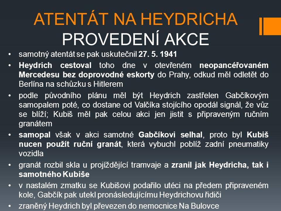 ATENTÁT NA HEYDRICHA PROVEDENÍ AKCE samotný atentát se pak uskutečnil 27.