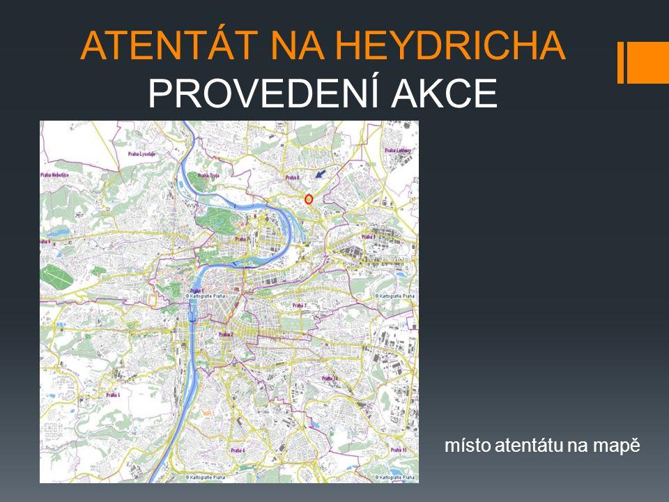 ATENTÁT NA HEYDRICHA PROVEDENÍ AKCE místo atentátu na mapě