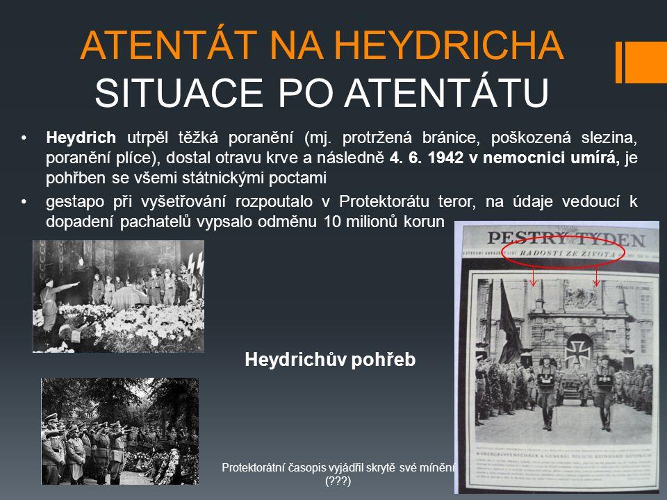 ATENTÁT NA HEYDRICHA SITUACE PO ATENTÁTU Heydrich utrpěl těžká poranění (mj. protržená bránice, poškozená slezina, poranění plíce), dostal otravu krve