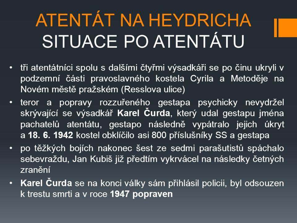 ATENTÁT NA HEYDRICHA SITUACE PO ATENTÁTU tři atentátníci spolu s dalšími čtyřmi výsadkáři se po činu ukryli v podzemní části pravoslavného kostela Cyr