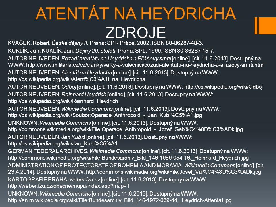 ATENTÁT NA HEYDRICHA ZDROJE KVAČEK, Robert. České dějiny II. Praha: SPl - Práce, 2002, ISBN 80-86287-48-3. KUKLÍK, Jan; KUKLÍK, Jan. Dějiny 20. stolet