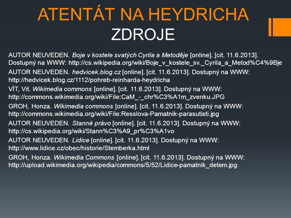 ATENTÁT NA HEYDRICHA ZDROJE AUTOR NEUVEDEN. Boje v kostele svatých Cyrila a Metoděje [online]. [cit. 11.6.2013]. Dostupný na WWW: http://cs.wikipedia.