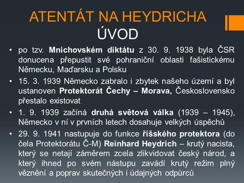 ATENTÁT NA HEYDRICHA ÚVOD po tzv. Mnichovském diktátu z 30. 9. 1938 byla ČSR donucena přepustit své pohraniční oblasti fašistickému Německu, Maďarsku