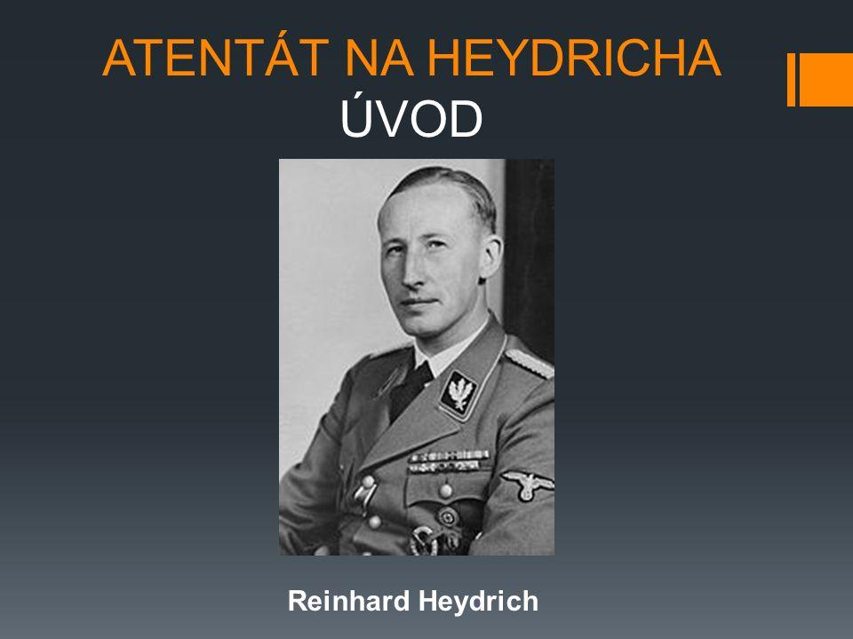 ATENTÁT NA HEYDRICHA ÚVOD Reinhard Heydrich