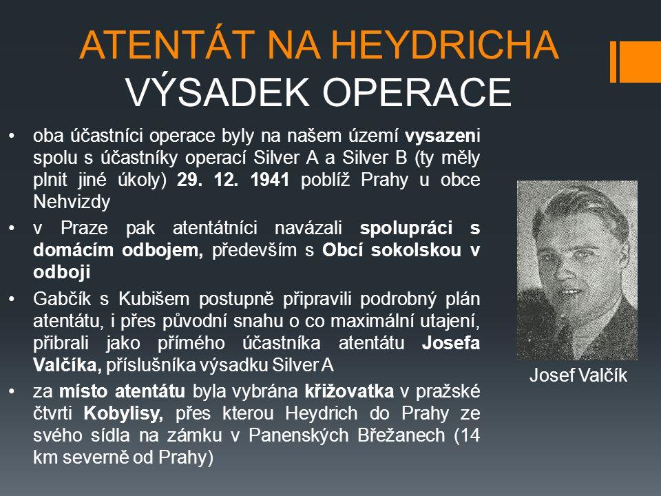 ATENTÁT NA HEYDRICHA VÝSADEK OPERACE oba účastníci operace byly na našem území vysazeni spolu s účastníky operací Silver A a Silver B (ty měly plnit jiné úkoly) 29.