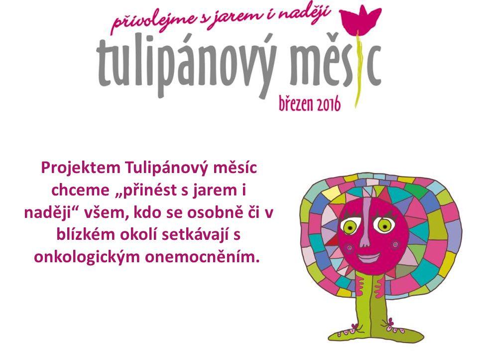 """Projektem Tulipánový měsíc chceme """"přinést s jarem i naději všem, kdo se osobně či v blízkém okolí setkávají s onkologickým onemocněním."""