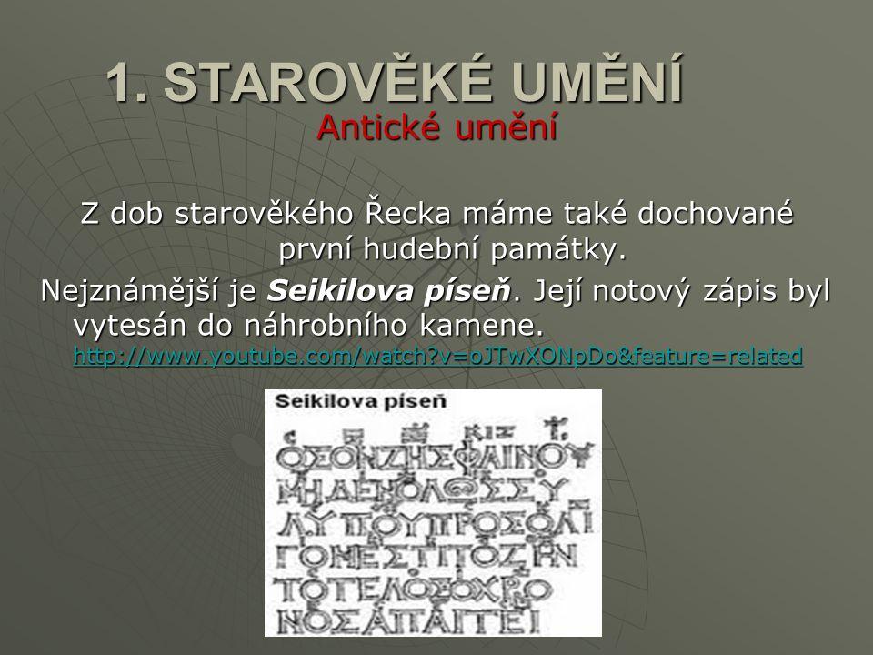 1. STAROVĚKÉ UMĚNÍ Antické umění Z dob starověkého Řecka máme také dochované první hudební památky.