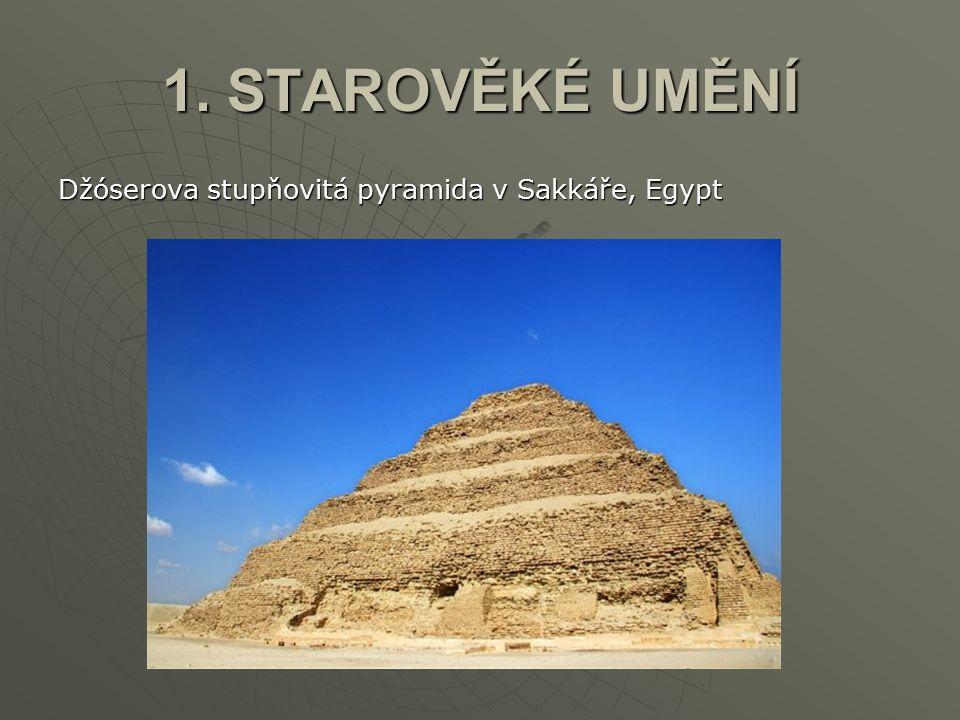 1. STAROVĚKÉ UMĚNÍ Džóserova stupňovitá pyramida v Sakkáře, Egypt