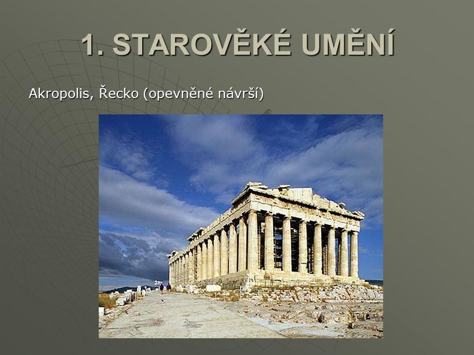 1. STAROVĚKÉ UMĚNÍ Akropolis, Řecko (opevněné návrší)