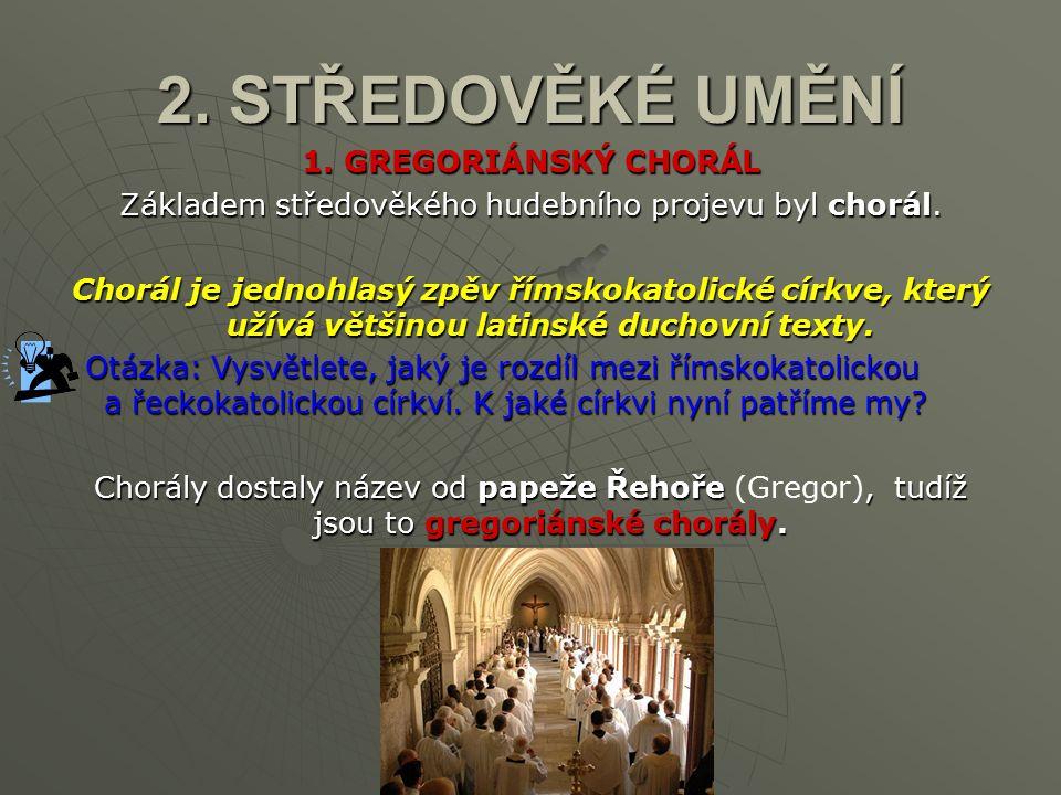 2. STŘEDOVĚKÉ UMĚNÍ 1. GREGORIÁNSKÝ CHORÁL Základem středověkého hudebního projevu byl chorál.
