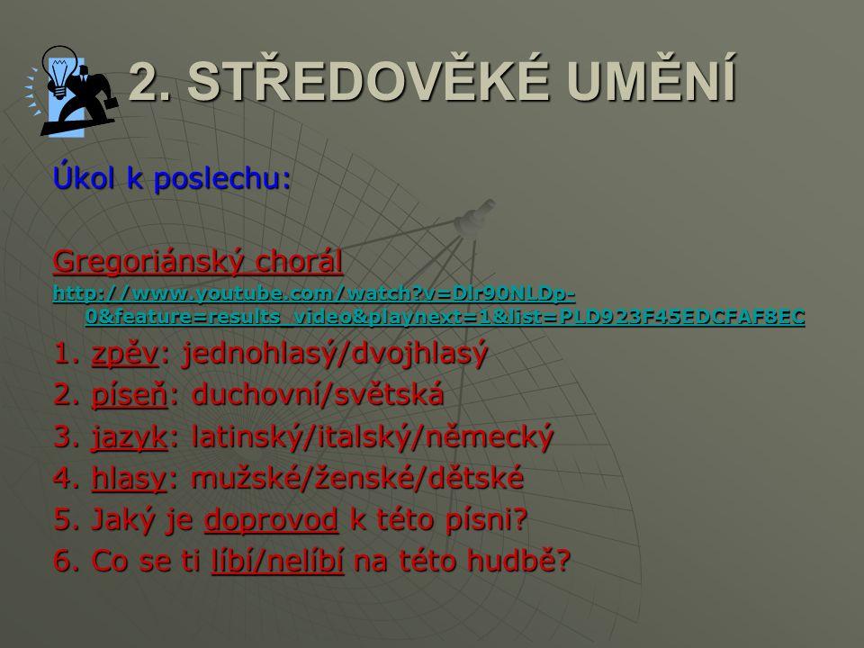2. STŘEDOVĚKÉ UMĚNÍ Úkol k poslechu: Gregoriánský chorál http://www.youtube.com/watch?v=Dlr90NLDp- 0&feature=results_video&playnext=1&list=PLD923F45ED