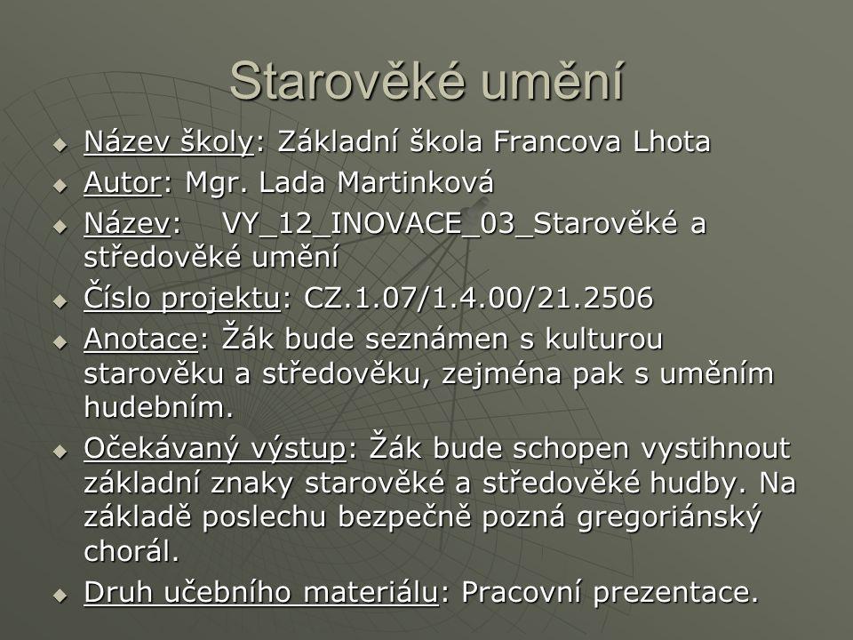 Starověké umění  Název školy: Základní škola Francova Lhota  Autor: Mgr.
