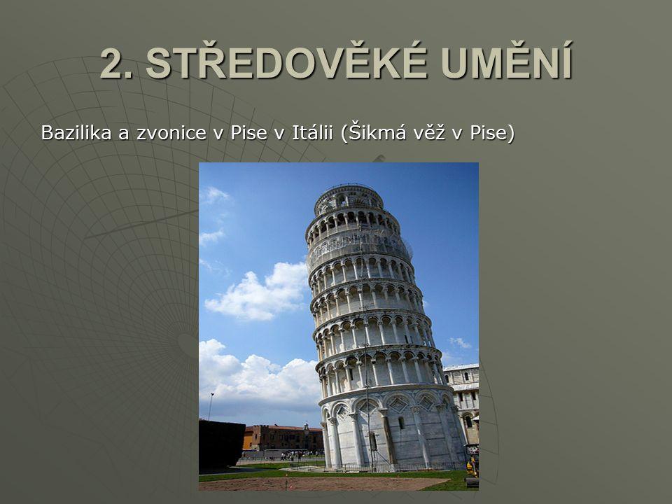 2. STŘEDOVĚKÉ UMĚNÍ Bazilika a zvonice v Pise v Itálii (Šikmá věž v Pise)