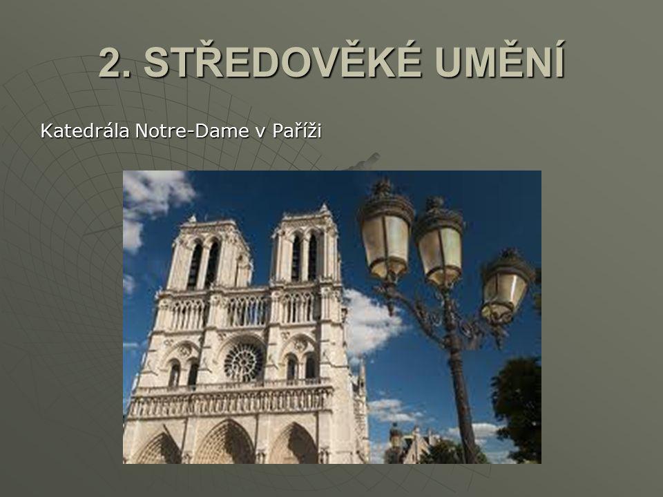 2. STŘEDOVĚKÉ UMĚNÍ Katedrála Notre-Dame v Paříži