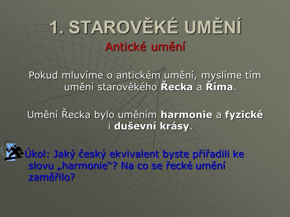 1.STAROVĚKÉ UMĚNÍ Antické umění V Řecku měla hudba skutečně významné postavení.