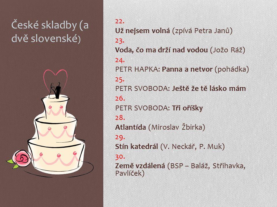 České skladby (a dvě slovenské ) 22. Už nejsem volná (zpívá Petra Janů) 23.