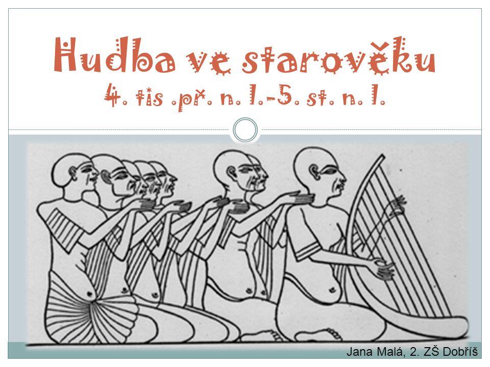 Hudba ve staroveku 4. tis.pr. n. l.-5. st. n. l. Jana Malá, 2. ZŠ Dobříš