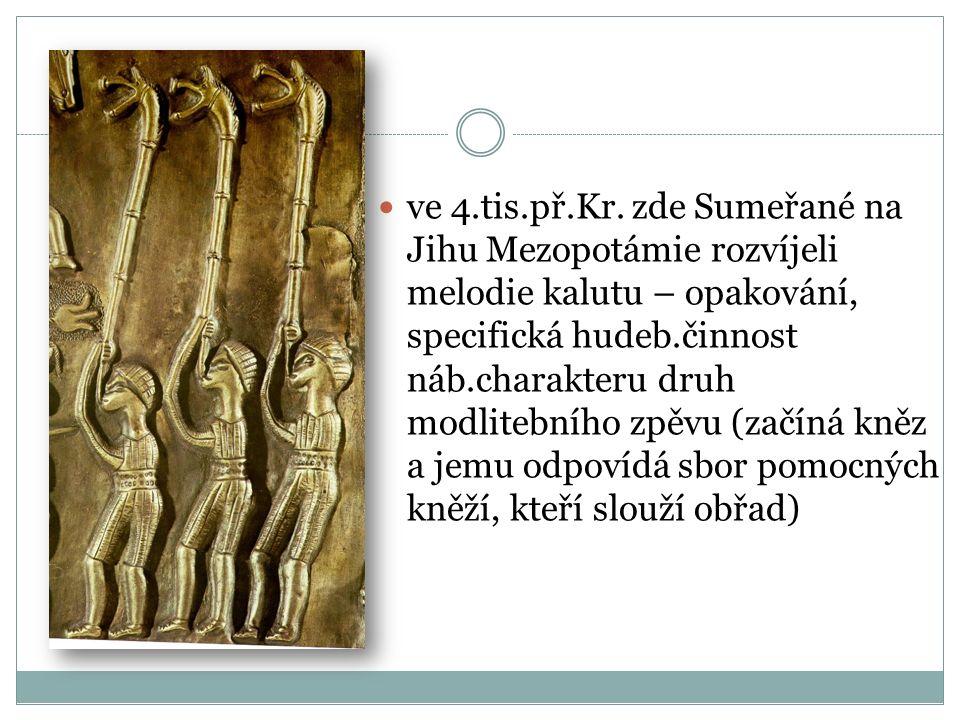 Židovská kultura Největší význam měla zřejmě kultura ŽIDOVSKÁ svým zpěvem žalmů = zpěv náboženských textů později uplatněné v křesťanském zpěvu.