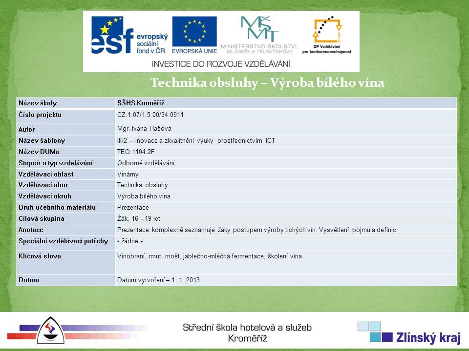 Technika obsluhy – Výroba bílého vína Název školySŠHS Kroměříž Číslo projektuCZ.1.07/1.5.00/34.0911 Autor Mgr.