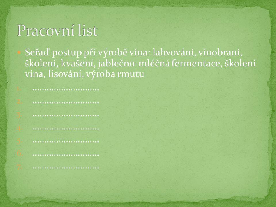 Seřaď postup při výrobě vína: lahvování, vinobraní, školení, kvašení, jablečno-mléčná fermentace, školení vína, lisování, výroba rmutu 1.