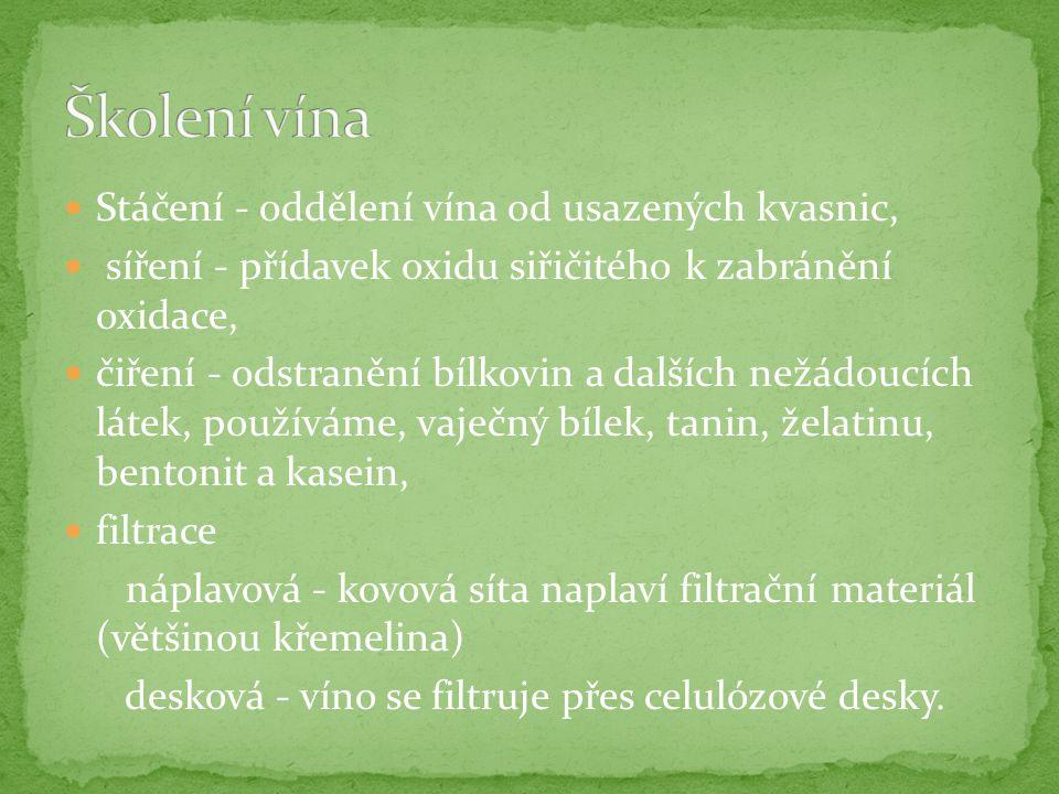 Stáčení - oddělení vína od usazených kvasnic, síření - přídavek oxidu siřičitého k zabránění oxidace, čiření - odstranění bílkovin a dalších nežádoucích látek, používáme, vaječný bílek, tanin, želatinu, bentonit a kasein, filtrace náplavová - kovová síta naplaví filtrační materiál (většinou křemelina) desková - víno se filtruje přes celulózové desky.