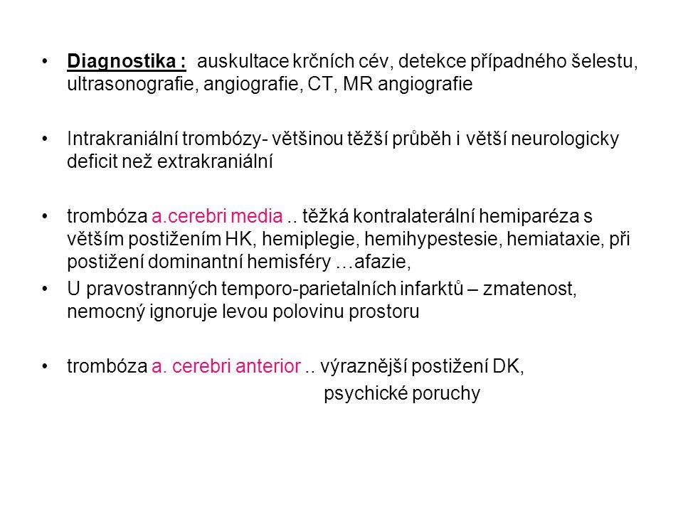 Diagnostika : auskultace krčních cév, detekce případného šelestu, ultrasonografie, angiografie, CT, MR angiografie Intrakraniální trombózy- většinou těžší průběh i větší neurologicky deficit než extrakraniální trombóza a.cerebri media..