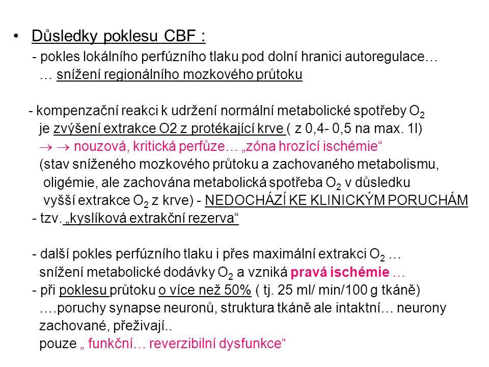 Důsledky poklesu CBF : - pokles lokálního perfúzního tlaku pod dolní hranici autoregulace… … snížení regionálního mozkového průtoku - kompenzační reakci k udržení normální metabolické spotřeby O 2 je zvýšení extrakce O2 z protékající krve ( z 0,4- 0,5 na max.
