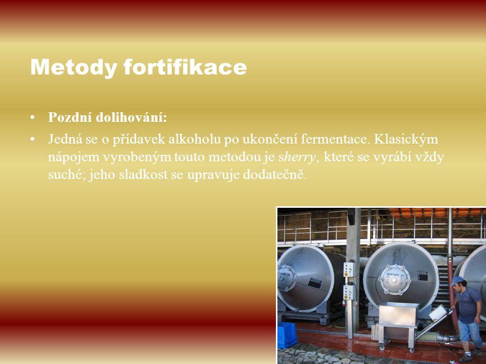 Metody fortifikace Pozdní dolihování: Jedná se o přídavek alkoholu po ukončení fermentace. Klasickým nápojem vyrobeným touto metodou je sherry, které