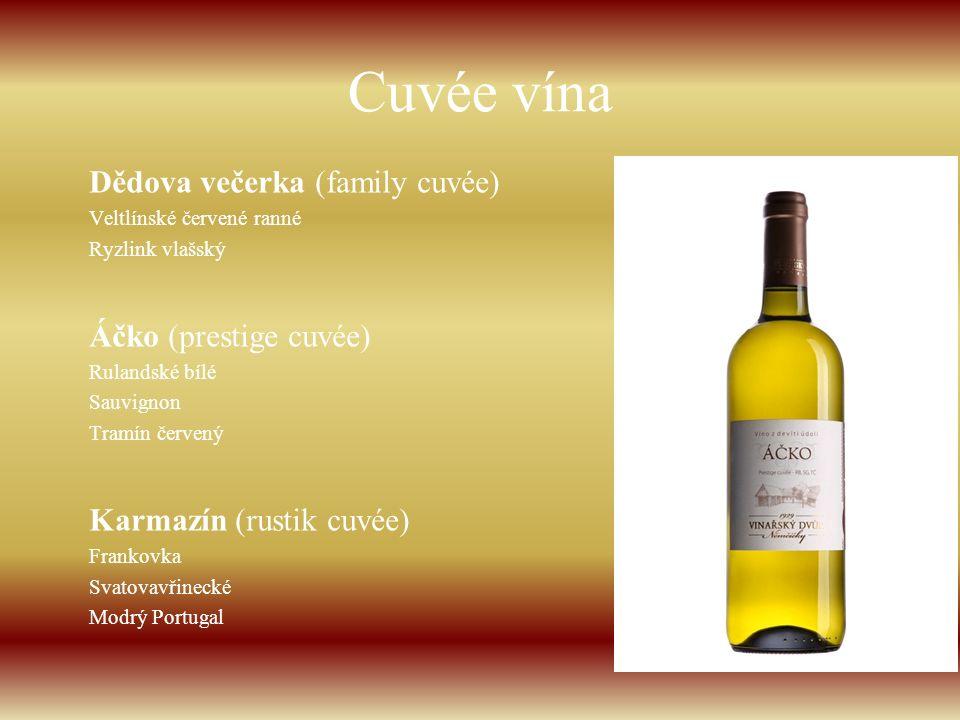 Cuvée vína Dědova večerka (family cuvée) Veltlínské červené ranné Ryzlink vlašský Áčko (prestige cuvée) Rulandské bílé Sauvignon Tramín červený Karmaz