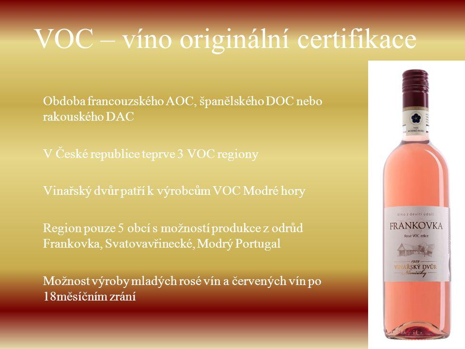 VOC – víno originální certifikace Obdoba francouzského AOC, španělského DOC nebo rakouského DAC V České republice teprve 3 VOC regiony Vinařský dvůr p